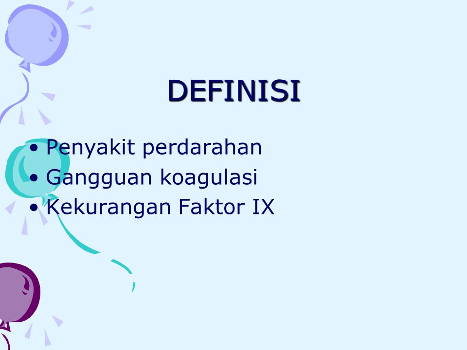 DEFINISI Penyakit perdarahan Gangguan koagulasi Kekurangan Faktor IX