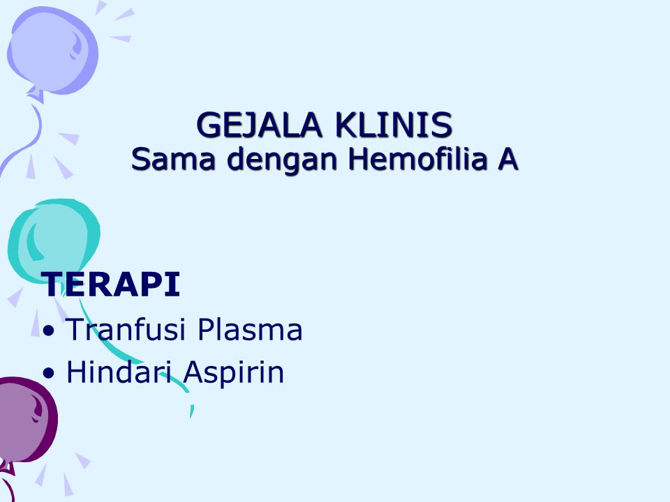 GEJALA KLINIS Sama dengan Hemofilia A