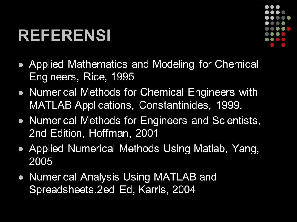 REFERENSI Applied Mathematics and Modeling for Chemical Engineers, Rice, 1995.