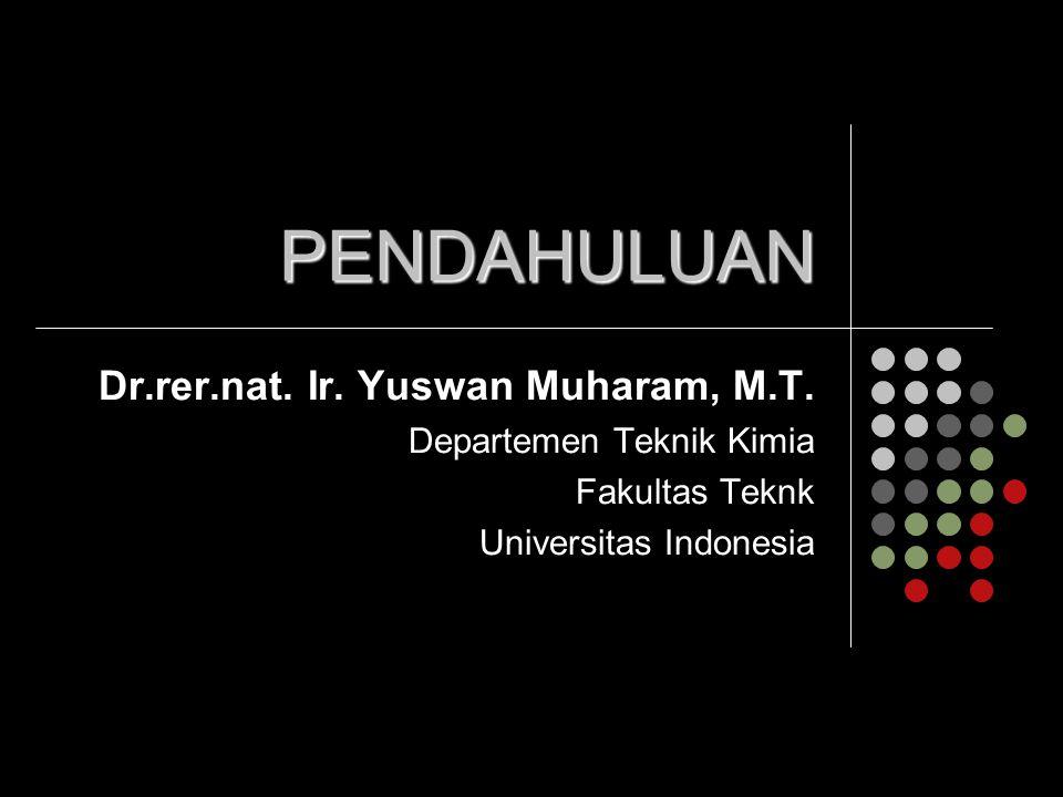 PENDAHULUAN Dr.rer.nat. Ir. Yuswan Muharam, M.T.