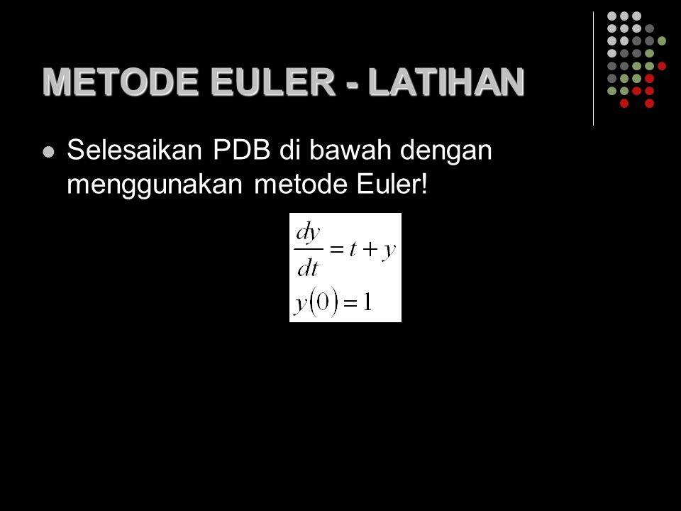METODE EULER - LATIHAN Selesaikan PDB di bawah dengan menggunakan metode Euler!