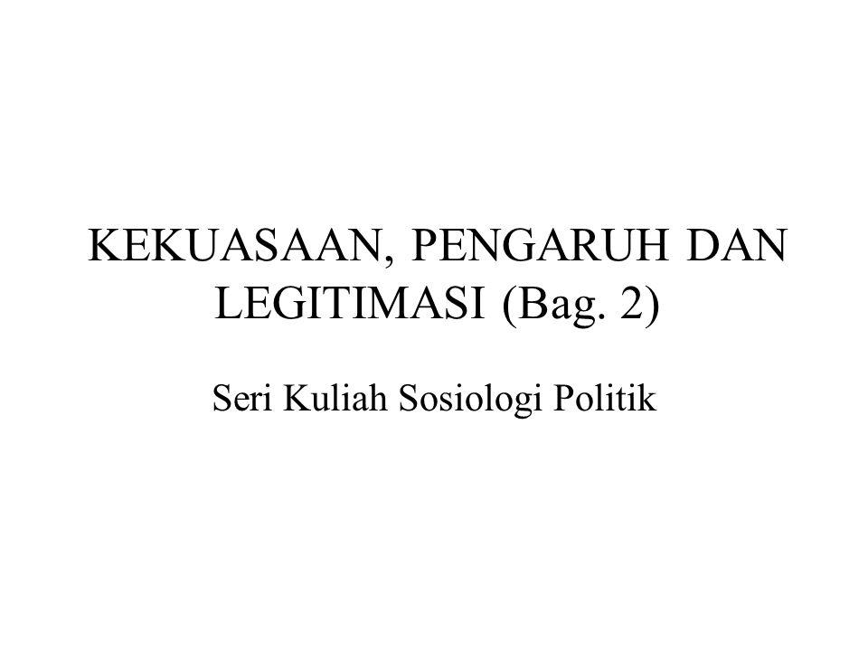 KEKUASAAN, PENGARUH DAN LEGITIMASI (Bag. 2)