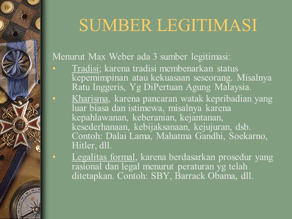SUMBER LEGITIMASI Menurut Max Weber ada 3 sumber legitimasi: