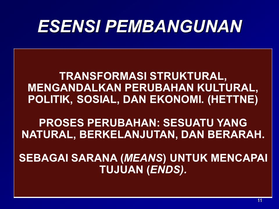 ESENSI PEMBANGUNAN TRANSFORMASI STRUKTURAL, MENGANDALKAN PERUBAHAN KULTURAL, POLITIK, SOSIAL, DAN EKONOMI. (HETTNE)