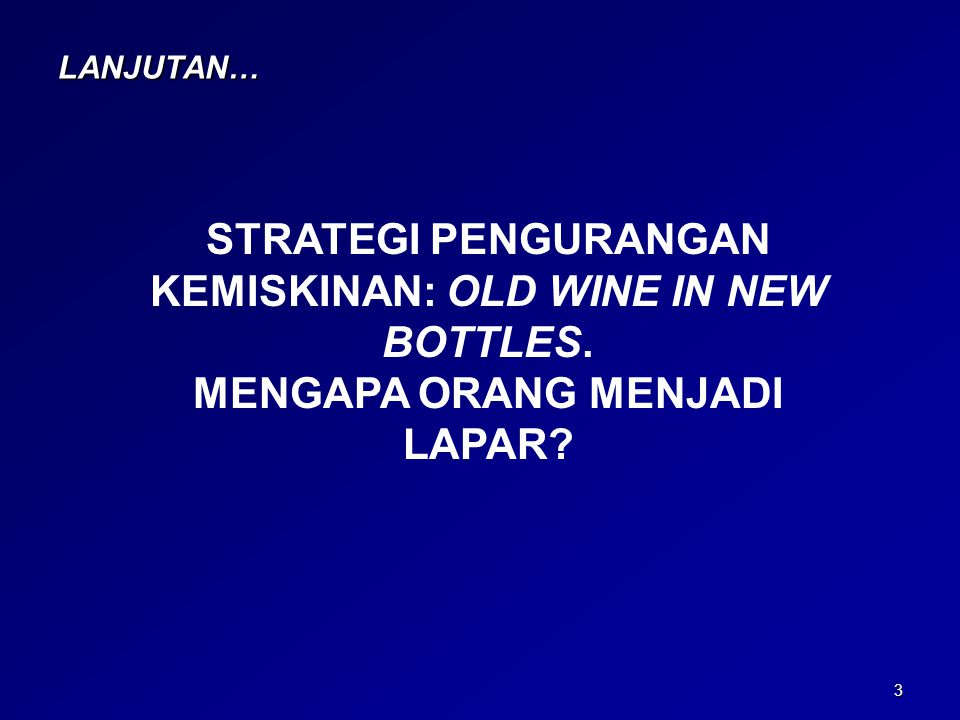 STRATEGI PENGURANGAN KEMISKINAN: OLD WINE IN NEW BOTTLES.