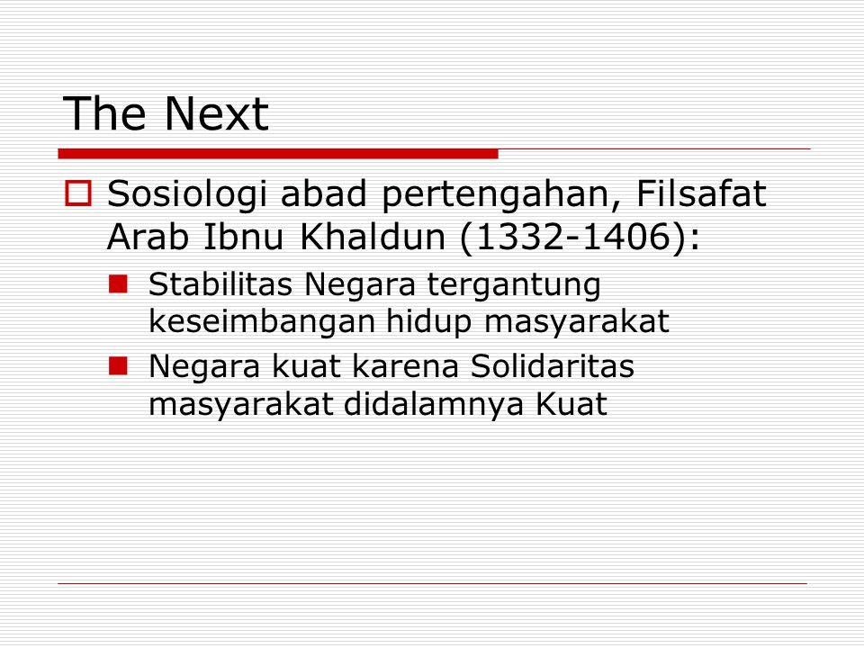 The Next Sosiologi abad pertengahan, Filsafat Arab Ibnu Khaldun (1332-1406): Stabilitas Negara tergantung keseimbangan hidup masyarakat.