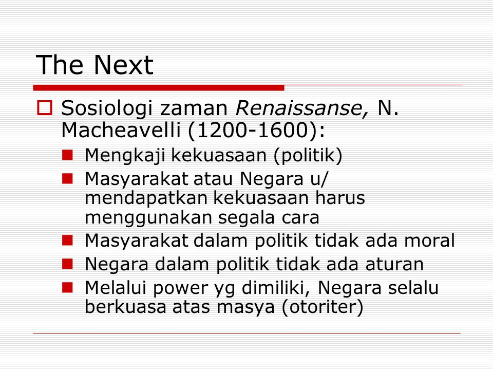 The Next Sosiologi zaman Renaissanse, N. Macheavelli (1200-1600):