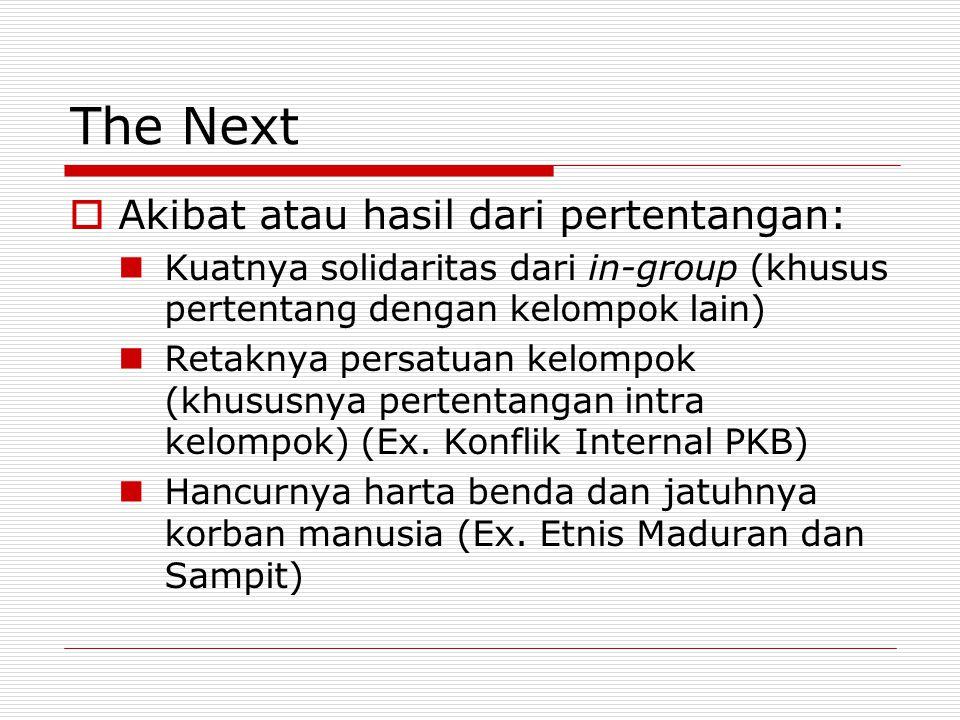 The Next Akibat atau hasil dari pertentangan: