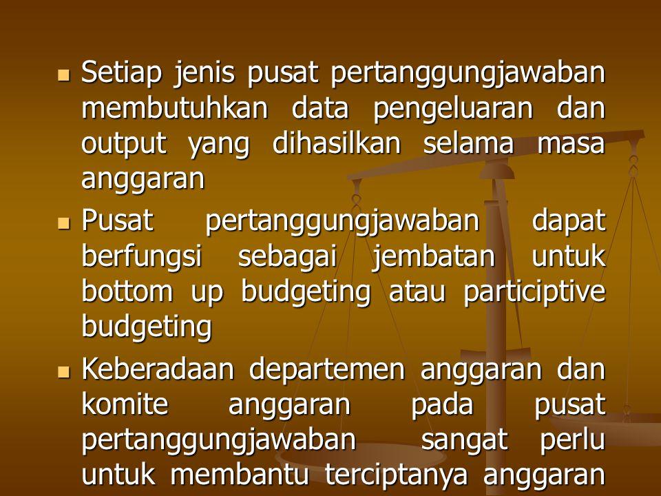 Setiap jenis pusat pertanggungjawaban membutuhkan data pengeluaran dan output yang dihasilkan selama masa anggaran