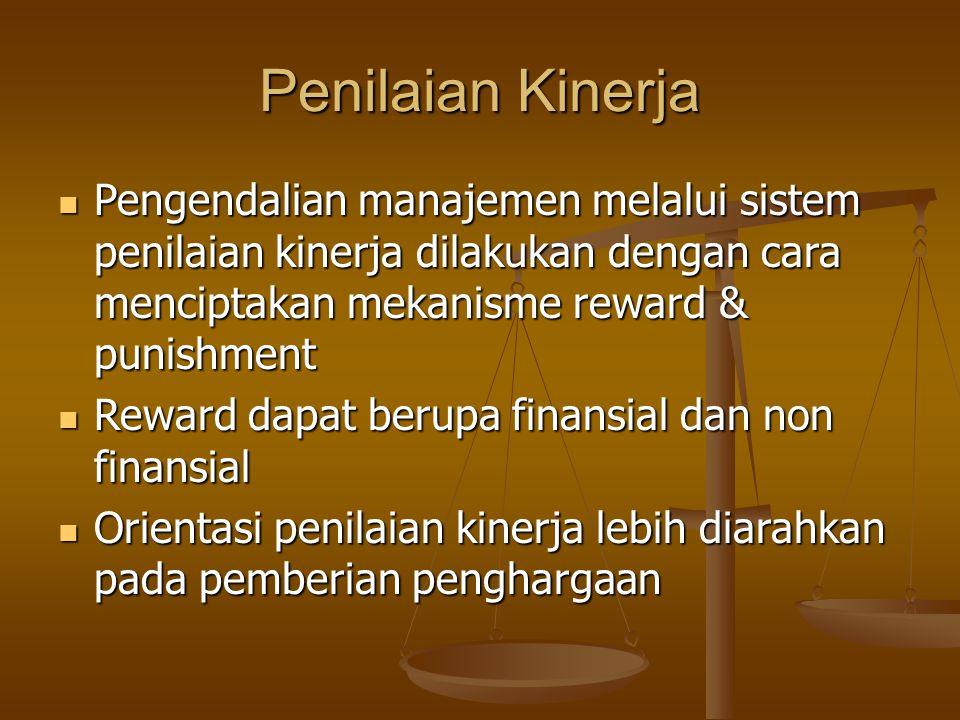 Penilaian Kinerja Pengendalian manajemen melalui sistem penilaian kinerja dilakukan dengan cara menciptakan mekanisme reward & punishment.