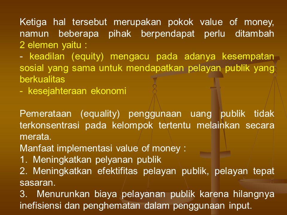 Ketiga hal tersebut merupakan pokok value of money, namun beberapa pihak berpendapat perlu ditambah 2 elemen yaitu :