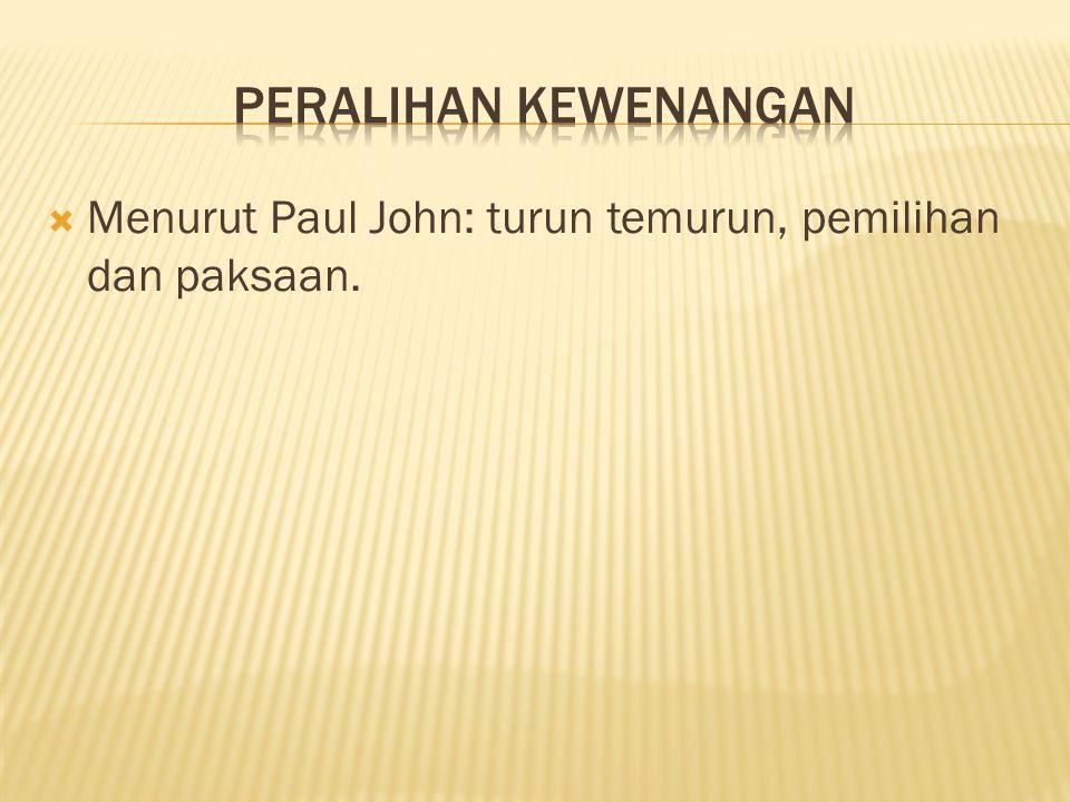 Peralihan kewenangan Menurut Paul John: turun temurun, pemilihan dan paksaan.