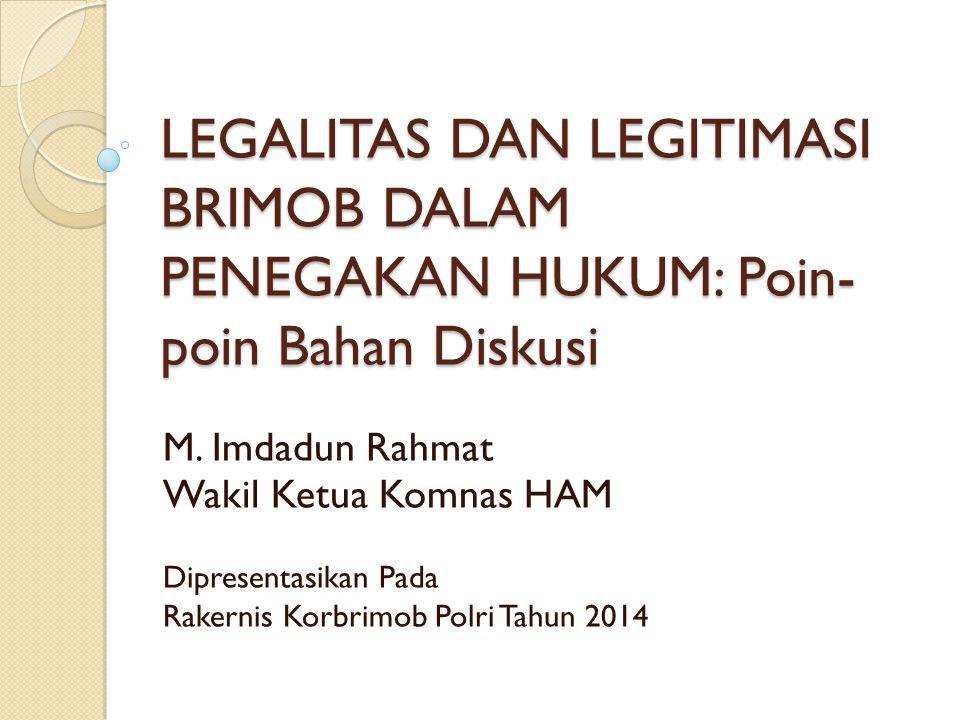LEGALITAS DAN LEGITIMASI BRIMOB DALAM PENEGAKAN HUKUM: Poin-poin Bahan Diskusi