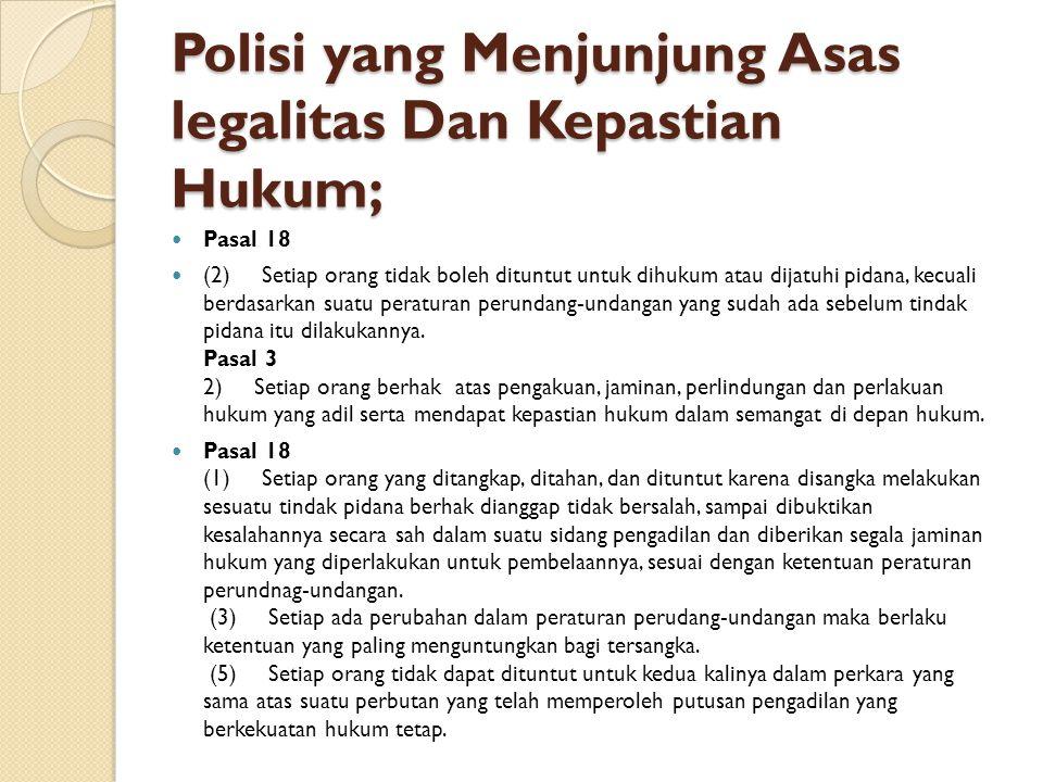 Polisi yang Menjunjung Asas legalitas Dan Kepastian Hukum;