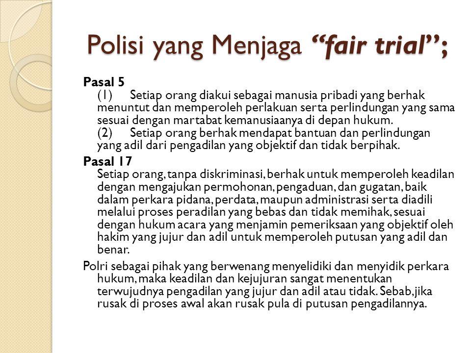 Polisi yang Menjaga fair trial ;
