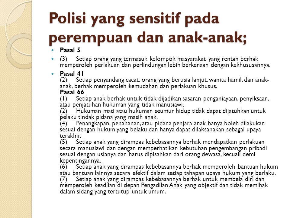 Polisi yang sensitif pada perempuan dan anak-anak;