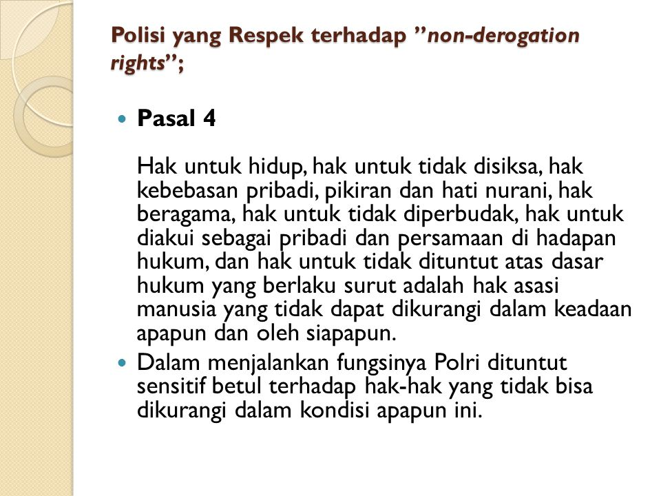Polisi yang Respek terhadap non-derogation rights ;