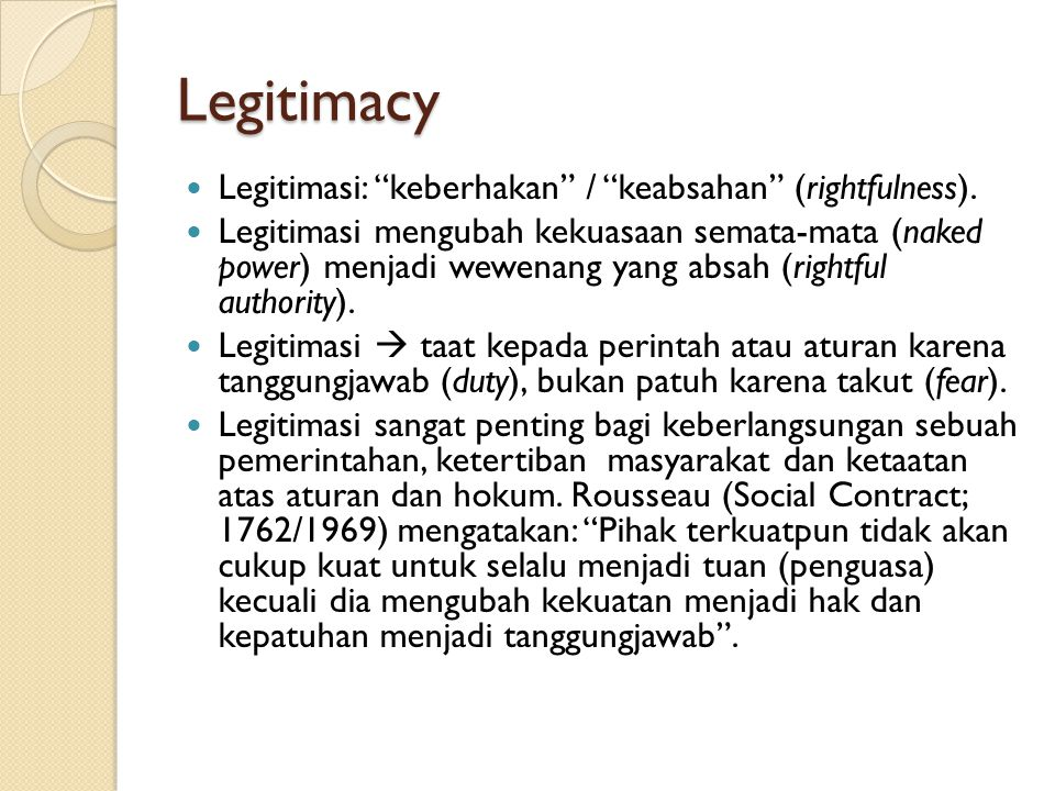 Legitimacy Legitimasi: keberhakan / keabsahan (rightfulness).