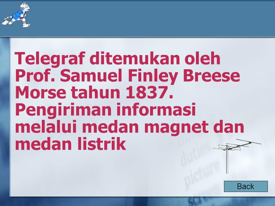 Telegraf ditemukan oleh Prof. Samuel Finley Breese Morse tahun 1837