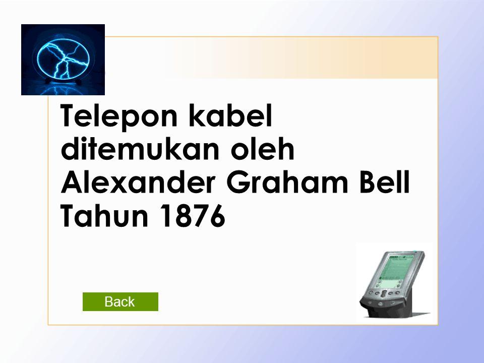 Telepon kabel ditemukan oleh Alexander Graham Bell Tahun 1876