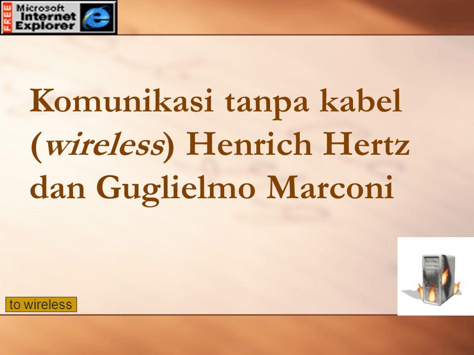 Komunikasi tanpa kabel (wireless) Henrich Hertz dan Guglielmo Marconi