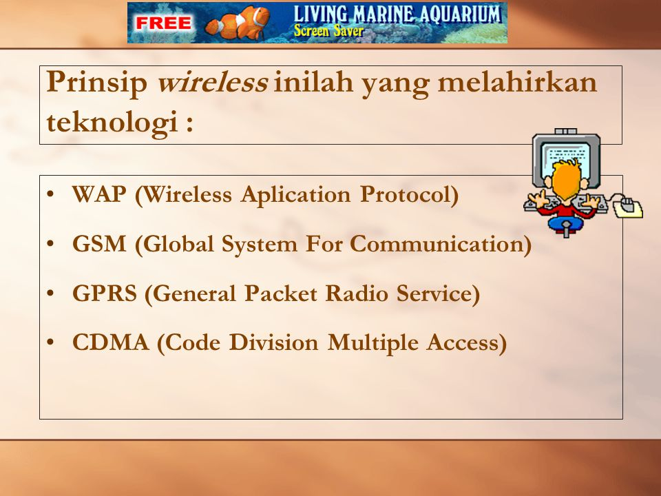 Prinsip wireless inilah yang melahirkan teknologi :