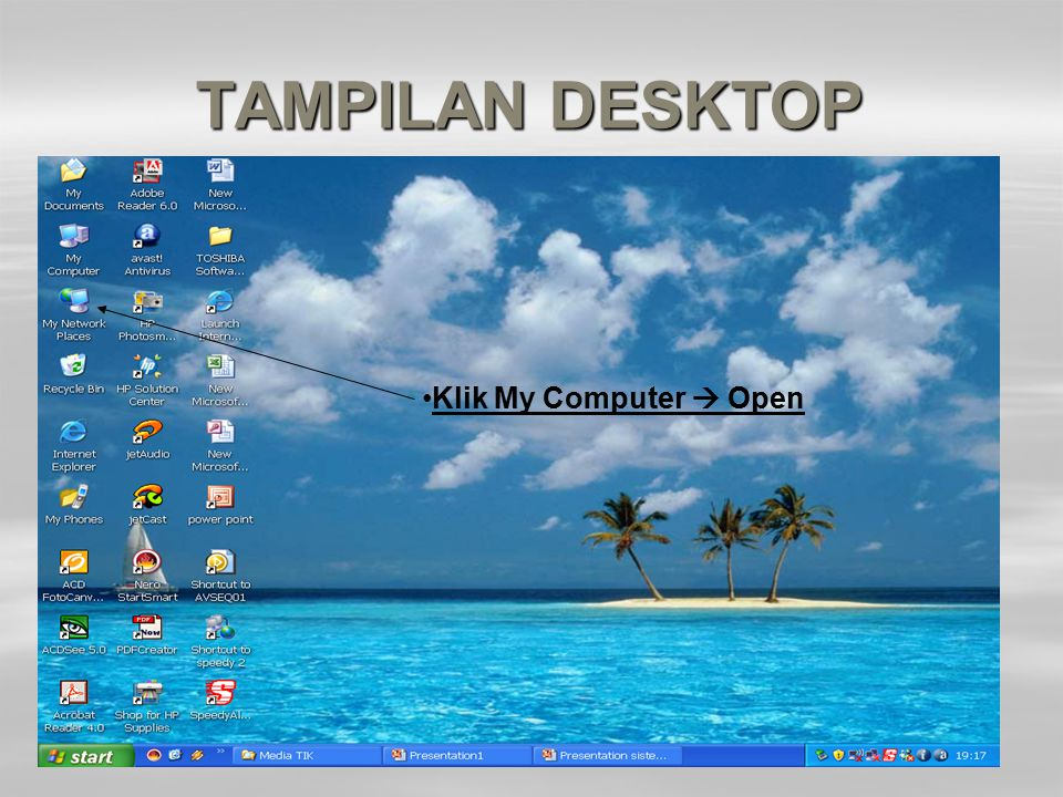 TAMPILAN DESKTOP Klik My Computer  Open