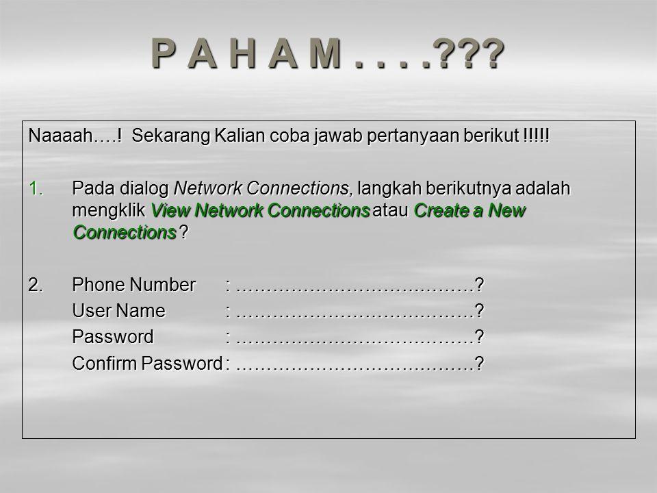 P A H A M . . . . Naaaah….! Sekarang Kalian coba jawab pertanyaan berikut !!!!!