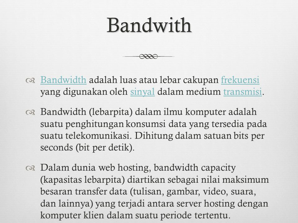 Bandwith Bandwidth adalah luas atau lebar cakupan frekuensi yang digunakan oleh sinyal dalam medium transmisi.