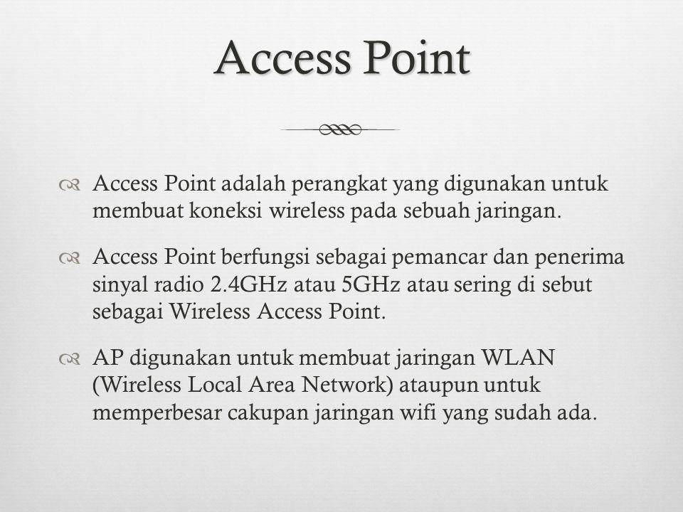 Access Point Access Point adalah perangkat yang digunakan untuk membuat koneksi wireless pada sebuah jaringan.