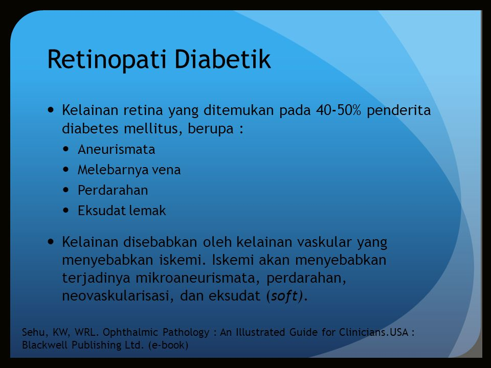 Retinopati Diabetik Kelainan retina yang ditemukan pada 40-50% penderita diabetes mellitus, berupa :