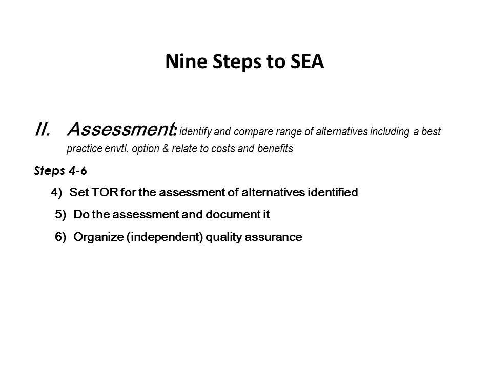 Nine Steps to SEA Assessment: identify and compare range of alternatives including a best practice envtl. option & relate to costs and benefits.