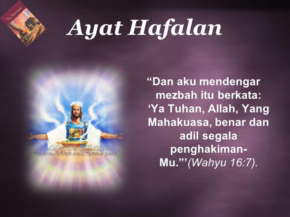 Ayat Hafalan Dan aku mendengar mezbah itu berkata: 'Ya Tuhan, Allah, Yang Mahakuasa, benar dan adil segala penghakiman- Mu. '(Wahyu 16:7).