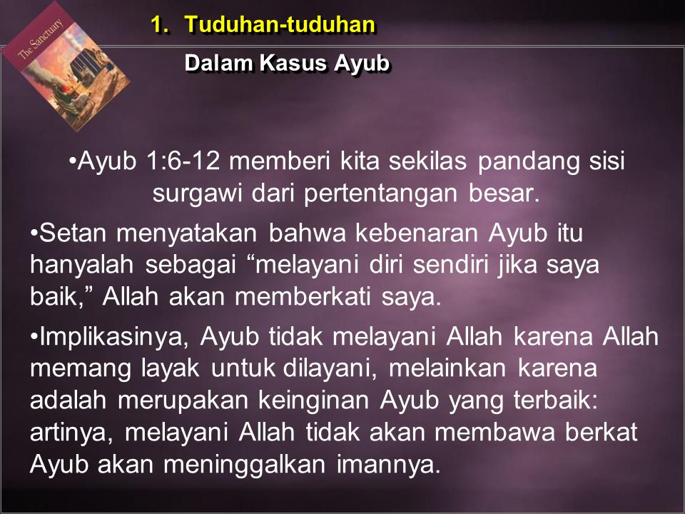 Tuduhan-tuduhan Dalam Kasus Ayub. Ayub 1:6-12 memberi kita sekilas pandang sisi surgawi dari pertentangan besar.
