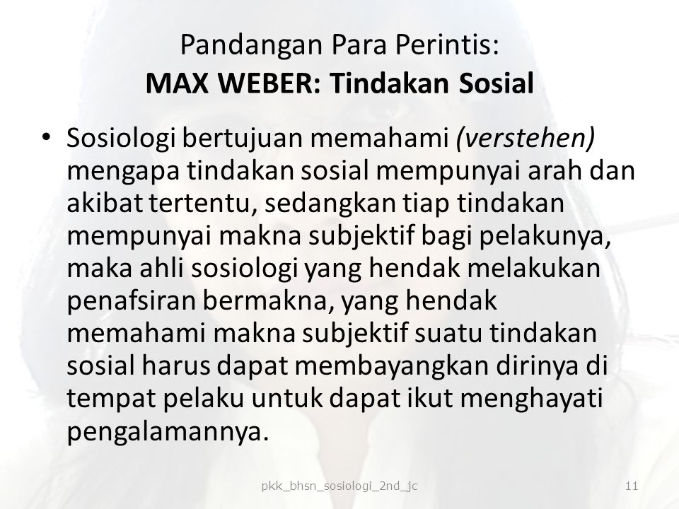 Pandangan Para Perintis: MAX WEBER: Tindakan Sosial