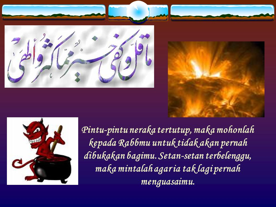Pintu-pintu neraka tertutup, maka mohonlah kepada Rabbmu untuk tidak akan pernah dibukakan bagimu.