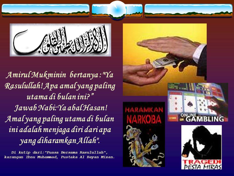 Amirul Mukminin bertanya : Ya Rasulullah