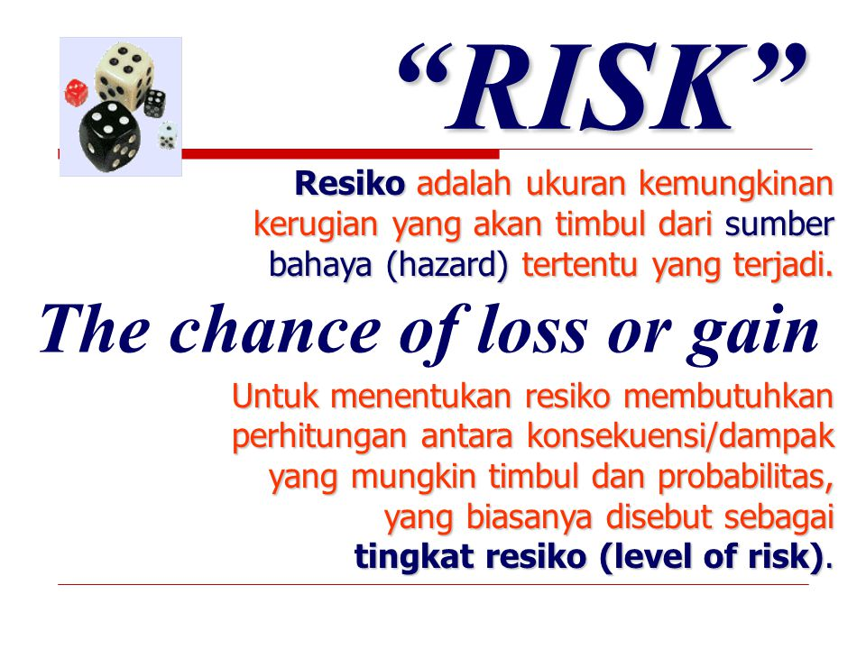 RISK The chance of loss or gain