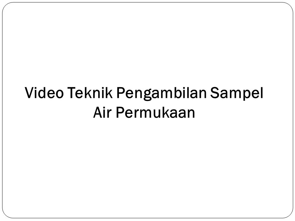 Video Teknik Pengambilan Sampel Air Permukaan