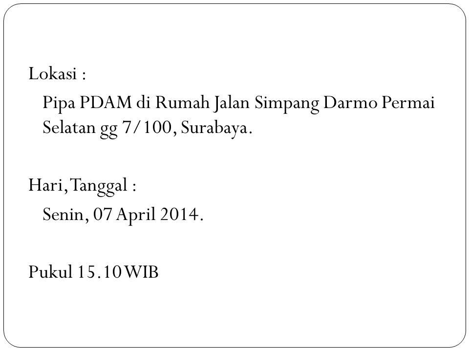 Lokasi : Pipa PDAM di Rumah Jalan Simpang Darmo Permai Selatan gg 7/100, Surabaya.