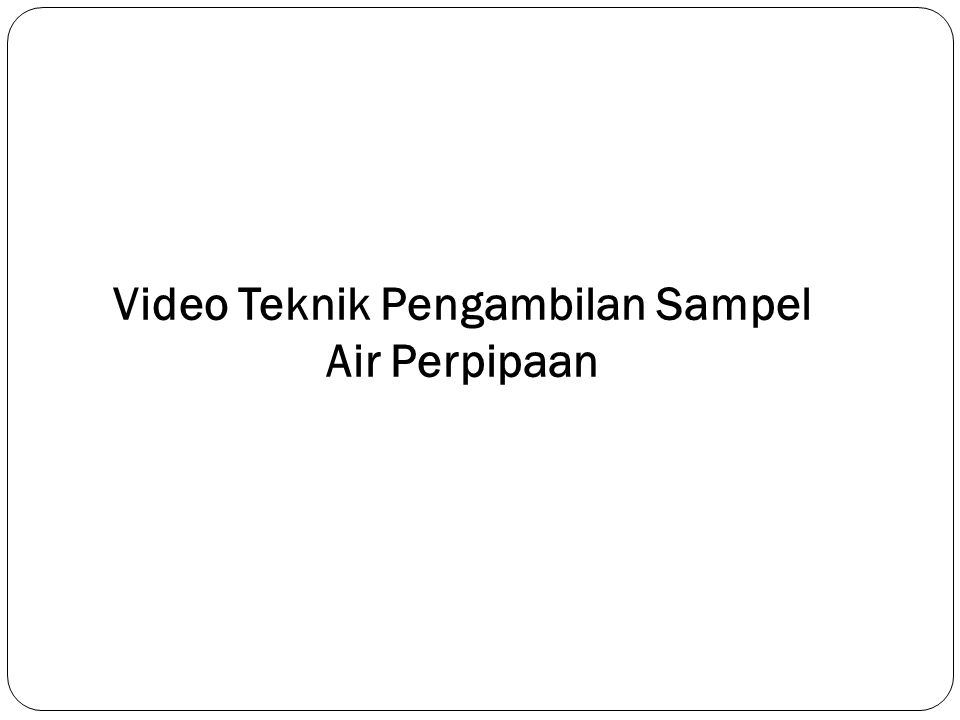 Video Teknik Pengambilan Sampel Air Perpipaan