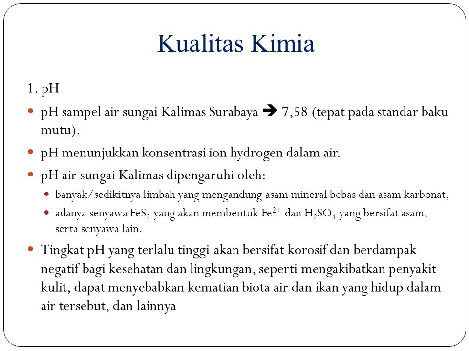 Kualitas Kimia 1. pH. pH sampel air sungai Kalimas Surabaya  7,58 (tepat pada standar baku mutu).