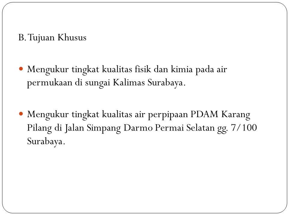 B. Tujuan Khusus Mengukur tingkat kualitas fisik dan kimia pada air permukaan di sungai Kalimas Surabaya.
