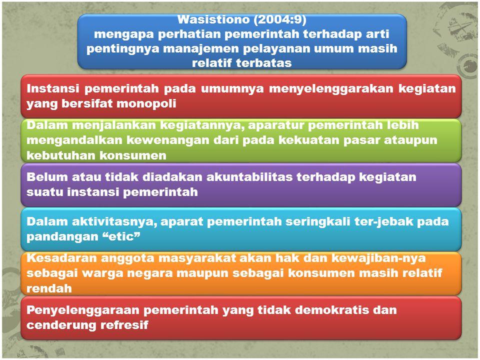 Wasistiono (2004:9) mengapa perhatian pemerintah terhadap arti pentingnya manajemen pelayanan umum masih relatif terbatas.