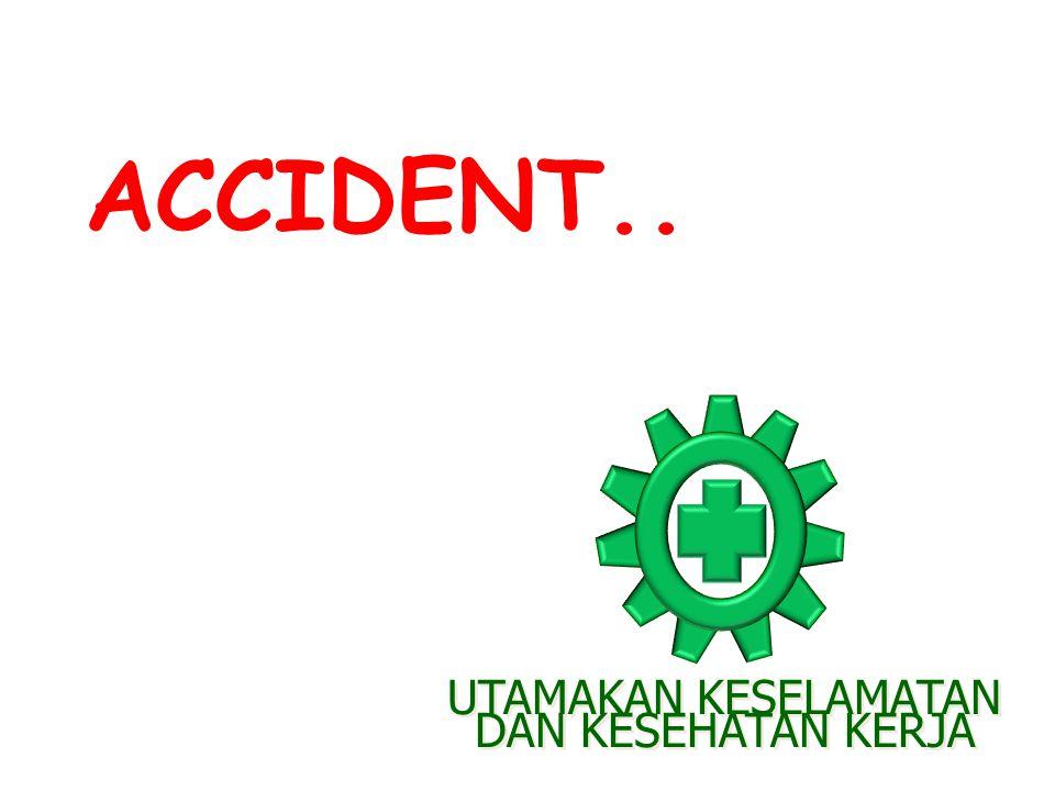 ACCIDENT.. UTAMAKAN KESELAMATAN DAN KESEHATAN KERJA