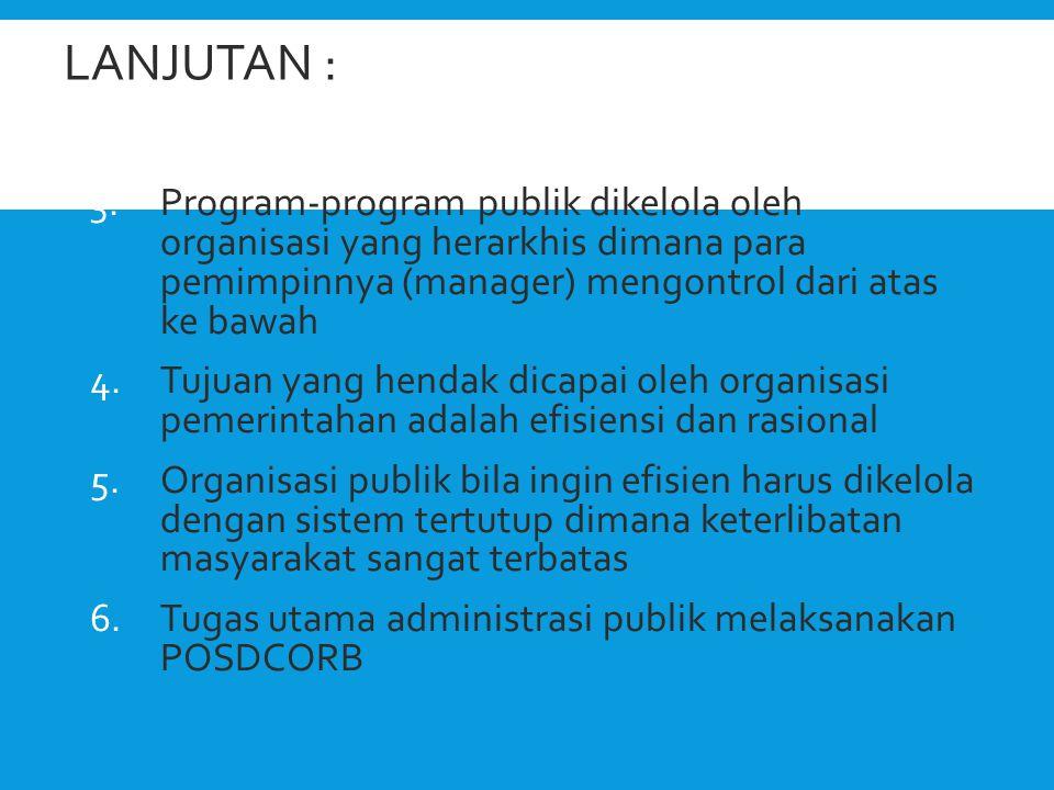 Lanjutan : Program-program publik dikelola oleh organisasi yang herarkhis dimana para pemimpinnya (manager) mengontrol dari atas ke bawah.