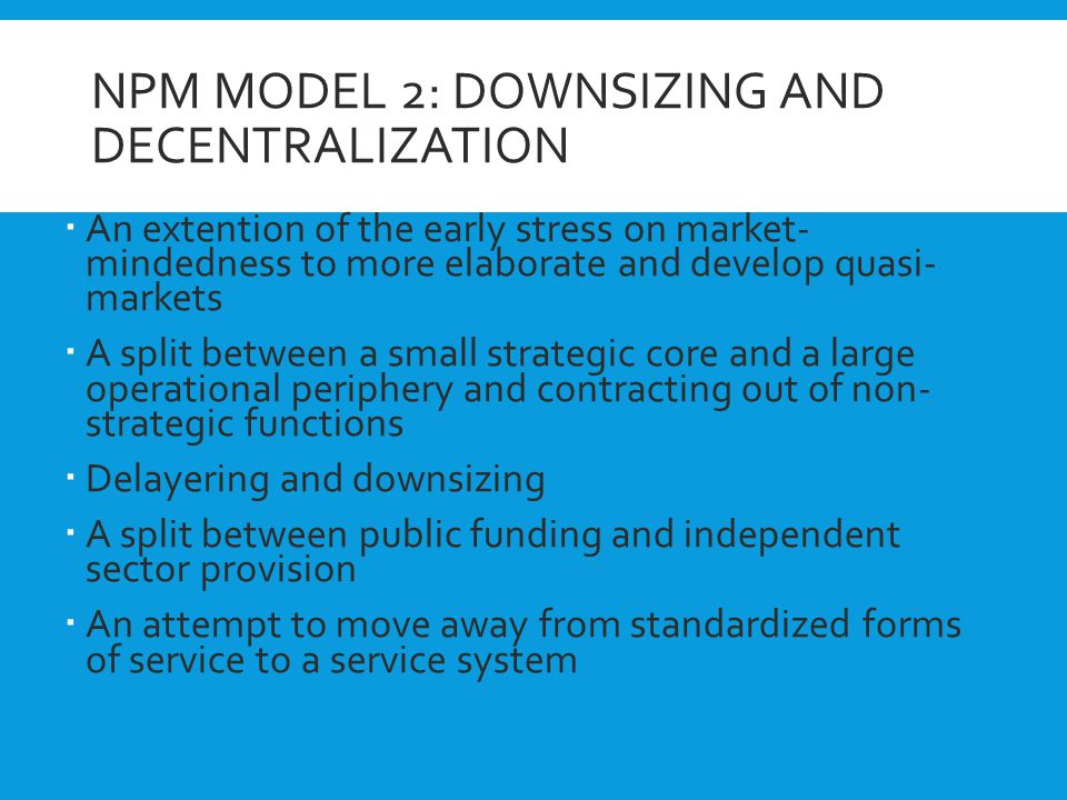 NPM Model 2: Downsizing and Decentralization