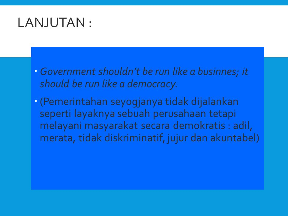 Lanjutan : Government shouldn't be run like a businnes; it should be run like a democracy.