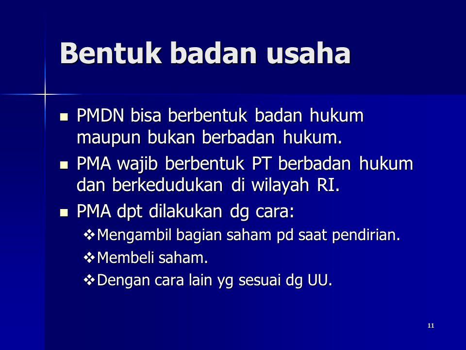 Bentuk badan usaha PMDN bisa berbentuk badan hukum maupun bukan berbadan hukum.