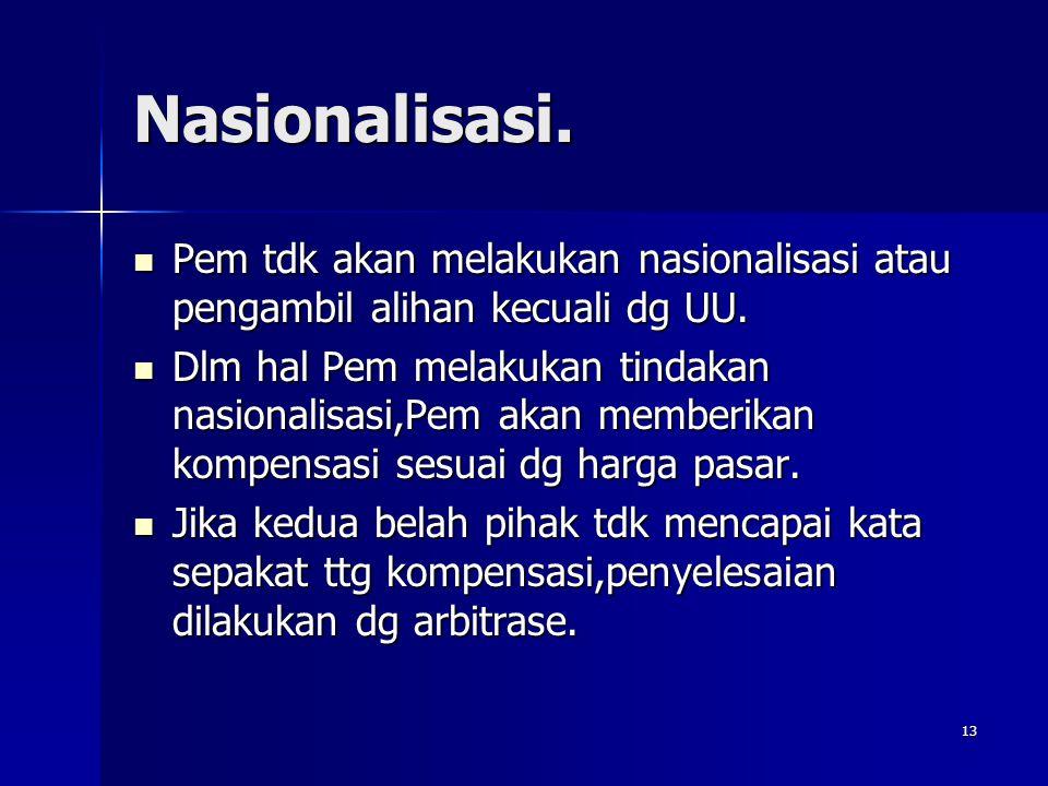 Nasionalisasi. Pem tdk akan melakukan nasionalisasi atau pengambil alihan kecuali dg UU.